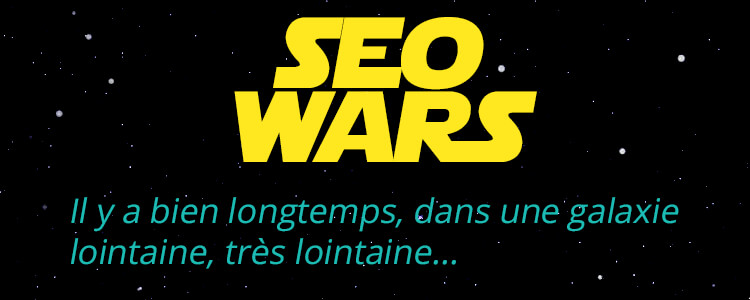 SEO Wars : Il y a bien longtemps, dans une galaxie lointaine, très lointaine…